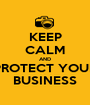 KEEP CALM AND PROTECT YOUR BUSINESS - Personalised Poster A1 size