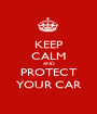 KEEP CALM AND PROTECT YOUR CAR - Personalised Poster A1 size