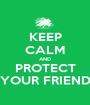 KEEP CALM AND PROTECT YOUR FRIEND - Personalised Poster A1 size
