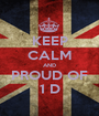 KEEP CALM AND PROUD OF 1 D - Personalised Poster A1 size