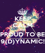 KEEP CALM AND PROUD TO BE 9(D)YNAMIC! - Personalised Poster A1 size