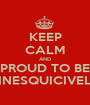 KEEP CALM AND PROUD TO BE INESQUICIVEL - Personalised Poster A1 size