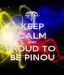 KEEP CALM AND PROUD TO  BE PINOU - Personalised Poster A1 size