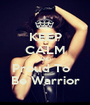 KEEP CALM AND Proud To   Be Warrior - Personalised Poster A1 size