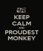KEEP CALM AND PROUDEST MONKEY - Personalised Poster A1 size