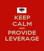 KEEP CALM AND PROVIDE LEVERAGE - Personalised Poster A1 size