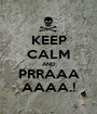 KEEP CALM AND PRRAAA AAAA.! - Personalised Poster A1 size