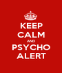 KEEP CALM AND PSYCHO ALERT - Personalised Poster A1 size