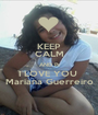 KEEP CALM AND Pt I LOVE YOU  Mariana Guerreiro - Personalised Poster A1 size