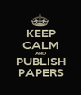 KEEP CALM AND PUBLISH PAPERS - Personalised Poster A1 size