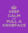 KEEP CALM AND PULL A KNOBFACE - Personalised Poster A1 size