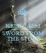 KEEP CALM AND PULL THE  SWORD FROM  THE STONE - Personalised Poster A1 size