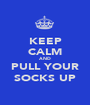 KEEP CALM AND PULL YOUR SOCKS UP - Personalised Poster A1 size