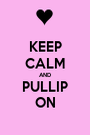 KEEP CALM AND PULLIP ON - Personalised Poster A1 size