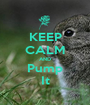 KEEP CALM AND Pump It - Personalised Poster A1 size