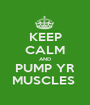 KEEP CALM AND PUMP YR MUSCLES  - Personalised Poster A1 size