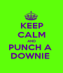 KEEP CALM AND PUNCH A  DOWNIE  - Personalised Poster A1 size