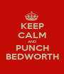 KEEP CALM AND PUNCH BEDWORTH - Personalised Poster A1 size