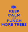 KEEP CALM AND PUNCH MORE TREES - Personalised Poster A1 size