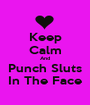 Keep Calm And Punch Sluts In The Face - Personalised Poster A1 size