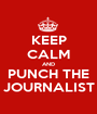 KEEP CALM AND PUNCH THE JOURNALIST - Personalised Poster A1 size