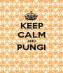 KEEP CALM AND PUNGI  - Personalised Poster A1 size