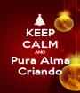 KEEP CALM AND Pura Alma Criando - Personalised Poster A1 size