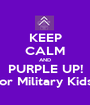 KEEP CALM AND PURPLE UP! for Military Kids! - Personalised Poster A1 size