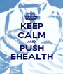KEEP CALM AND PUSH EHEALTH - Personalised Poster A1 size