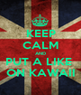 KEEP CALM AND PUT A LIKE  ON KAWAII - Personalised Poster A1 size