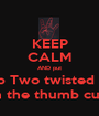 KEEP CALM AND put Fo' Fingers up Two twisted in the middle with the thumb cuffed - Personalised Poster A1 size