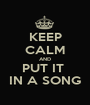 KEEP CALM AND PUT IT  IN A SONG - Personalised Poster A1 size