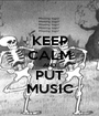 KEEP CALM AND PUT MUSIC - Personalised Poster A1 size