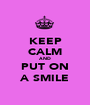 KEEP CALM AND PUT ON A SMILE - Personalised Poster A1 size