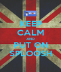 KEEP CALM AND PUT ON SPLOOSH - Personalised Poster A1 size