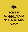 KEEP CALM AND PUT ON YOUR THINKING CAP - Personalised Poster A1 size