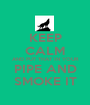 KEEP CALM AND PUT THAT IN YOUR PIPE AND SMOKE IT - Personalised Poster A1 size