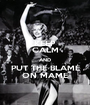 KEEP CALM AND PUT THE BLAME ON MAME - Personalised Poster A1 size
