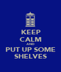 KEEP CALM AND PUT UP SOME SHELVES - Personalised Poster A1 size