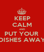 KEEP CALM AND PUT YOUR  DISHES AWAY - Personalised Poster A1 size