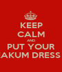 KEEP CALM AND PUT YOUR FREAKUM DRESS ON - Personalised Poster A1 size