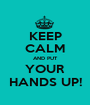 KEEP CALM AND PUT YOUR HANDS UP! - Personalised Poster A1 size