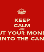 KEEP CALM AND PUT YOUR MONEY INTO THE CAN - Personalised Poster A1 size