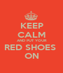 KEEP CALM AND PUT YOUR RED SHOES  ON - Personalised Poster A1 size