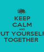 KEEP CALM AND PUT YOURSELF  TOGETHER  - Personalised Poster A1 size
