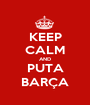 KEEP CALM AND PUTA BARÇA - Personalised Poster A1 size