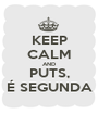 KEEP CALM AND PUTS, É SEGUNDA - Personalised Poster A1 size