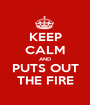 KEEP CALM AND PUTS OUT THE FIRE - Personalised Poster A1 size