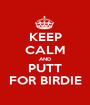 KEEP CALM AND PUTT FOR BIRDIE - Personalised Poster A1 size