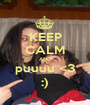 KEEP CALM AND puuuu <3 :) - Personalised Poster A1 size